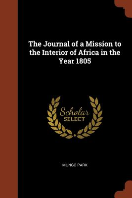 The Journal of a Mission to the Interior of Africa in the Year 1805 - Park, Mungo