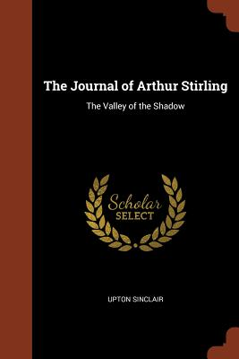 The Journal of Arthur Stirling: The Valley of the Shadow - Sinclair, Upton