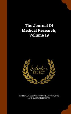 The Journal of Medical Research, Volume 19 - American Association of Pathologists and (Creator)