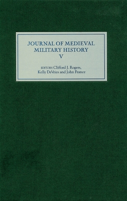 The Journal of Medieval Military History - Rogers, Clifford J (Editor), and DeVries, Kelly (Editor), and France, John (Editor)