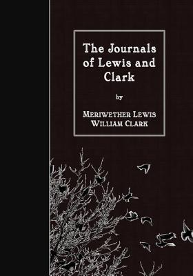 The Journals of Lewis and Clark - Lewis, Meriwether, and Clark, William, Professor