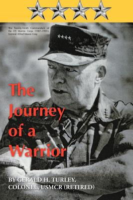 The Journey of a Warrior: The Twenty-Ninth Commandant of the US Marine Corps (1987-1991): General Alfred Mason Gray - Turley, Gerald H