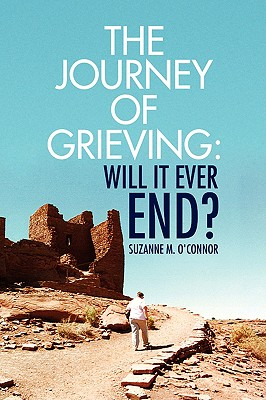The Journey of Grieving: Will It Ever End? - O'Connor, Suzanne M