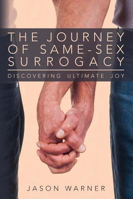 The Journey of Same-Sex Surrogacy: Discovering Ultimate Joy - Warner, Jason