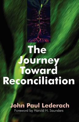 The Journey Toward Reconciliation - Lederach, John Paul (Introduction by), and Saunders, Harold H (Foreword by)