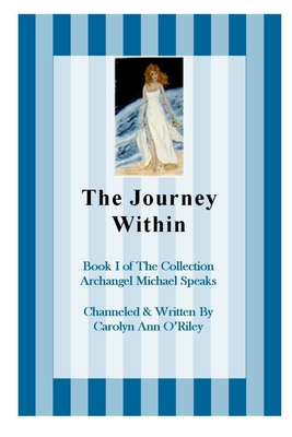 The Journey Within Book I of the Collection Archangel Michael Speaks - Oriley, Carolyn Ann