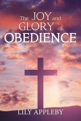 The Joy and Glory of Obedience - Appleby, Lily
