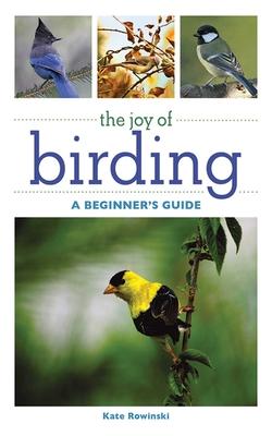 The Joy of Birding: A Beginner's Guide - Rowinski, Kate