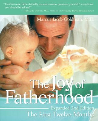 The Joy of Fatherhood, Expanded 2nd Edition: The First Twelve Months - Goldman, Marcus Jacob, M.D.