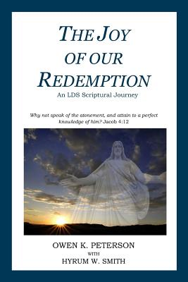 The Joy of Our Redemption: An LDS Scriptural Journey - Smith, Hyrum W (Introduction by), and Peterson, Owen K