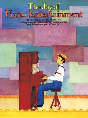 The Joy of Piano Entertainment - Agay, Denes (Editor), and Hal Leonard Publishing Corporation (Creator)