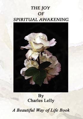 The Joy of Spiritual Awakening - Lelly, Charles