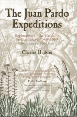 The Juan Pardo Expeditions: Exploration of the Carolinas and Tennessee, 1566-1568 - Hudson, Charles