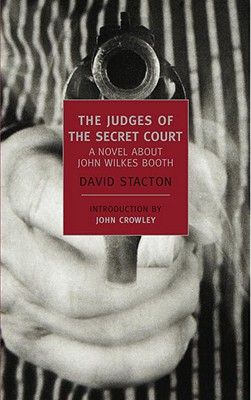 The Judges of the Secret Court: A Novel about John Wilkes Booth - Stacton, David