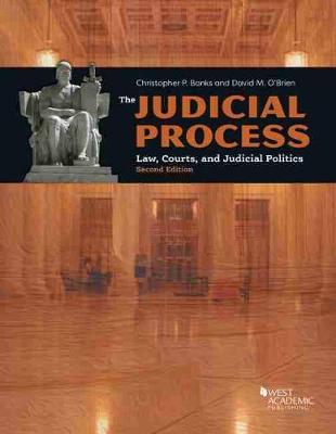The Judicial Process: Law, Courts, and Judicial Politics - Banks, Christopher P., and O'Brien, David M.