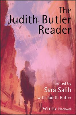 The Judith Butler Reader - Salih, Sara (Editor), and Butler, Judith, Professor (Editor)