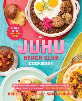 The Juhu Beach Club Cookbook: Indian Spice, Oakland Soul - Mistry, Preeti, and Henry, Sarah