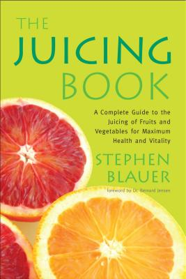 The Juicing Book - Blauer, Stephen, and Jensen, Bernard, Dr. (Foreword by)