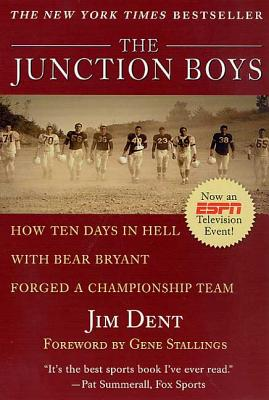 The Junction Boys: How 10 Days in Hell with Bear Bryant Forged a Champion Team - Dent, Jim