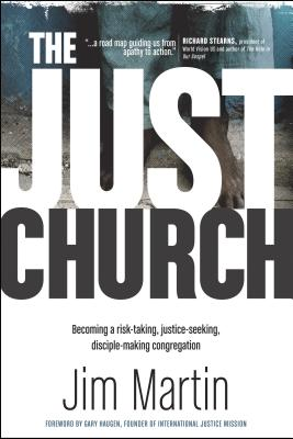 The Just Church: Becoming a Risk-Taking, Justice-Seeking, Disciple-Making Congregation - Martin, Jim