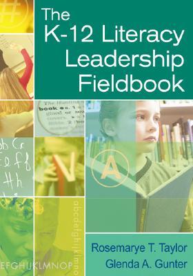 The K-12 Literacy Leadership Fieldbook - Taylor, Rosemarye T, and Gunter, Glenda A
