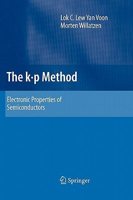 The K P Method: Electronic Properties of Semiconductors - Lew Yan Voon, Lok C