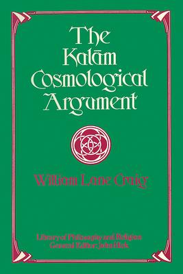The Kalam Cosmological Argument - Craig, William Lane