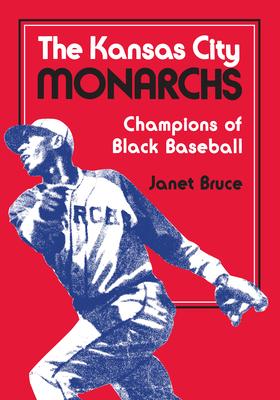 The Kansas City Monarchs: Champions of Black Baseball - Bruce, Janet