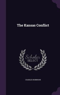 The Kansas Conflict - Robinson, Charles