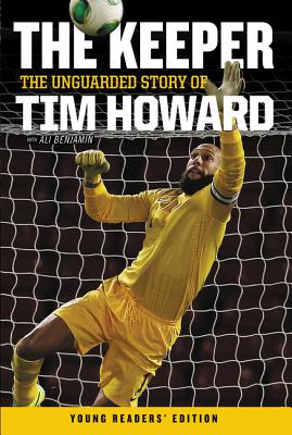 The Keeper: The Unguarded Story of Tim Howard Young Readers' Edition - Howard, Tim