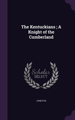 The Kentuckians; A Knight of the Cumberland - Fox, John