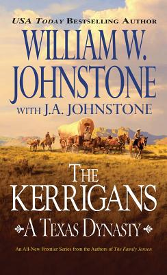 The Kerrigans: A Texas Dynasty - Johnstone, William W, and Johnstone, J A