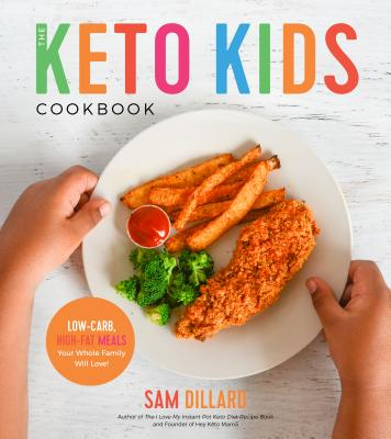 The Keto Kids Cookbook: Low-Carb, High-Fat Meals Your Whole Family Will Love! - Dillard, Sam