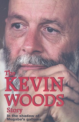 The Kevin Woods Story: In the Shadows of Mugabe's Gallows - Woods, Kevin