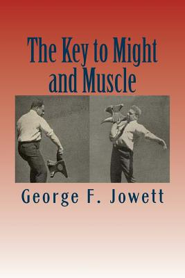 The Key to Might and Muscle - Jowett, George F