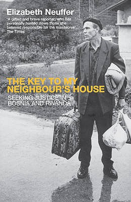 The Key to My Neighbour's House: Searching for Justice in Bosnia and Rwanda - Neuffer, Elizabeth