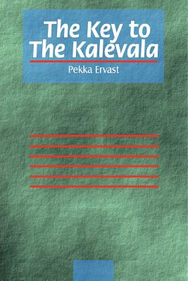 The Key to the Kalevala - Ervast, Pekka, and Jenkins, John Major (Introduction by), and Joensuu, Tapio (Translated by)
