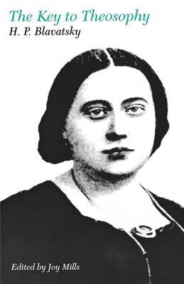 The Key to Theosophy - Mills, Joy (Editor), and Blavatsky, Helena Petrovna