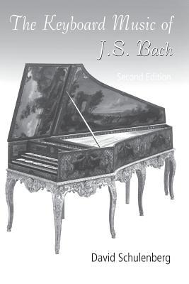 The Keyboard Music of J. S. Bach - Schulenberg, David, Professor
