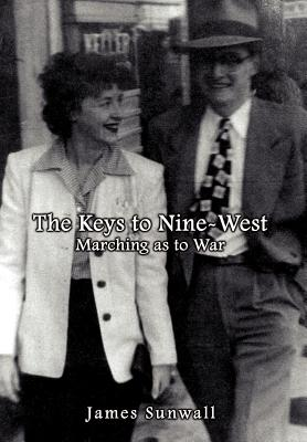 The Keys to Nine-West: Marching as to War - Sunwall, James