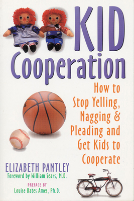 The Kid Cooperation: Recognize Triggers, Control Symptoms, and Reclaim Your Life - Pantley, Elizabeth, and Sears, William, MD (Foreword by), and Ames, Louise Bates (Introduction by)