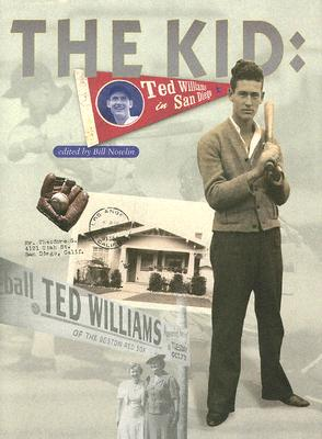 The Kid: Ted Williams in San Diego - Nowlin, Bill (Editor)