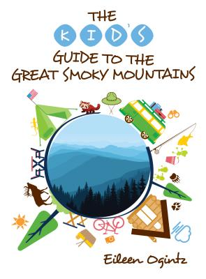 The Kid's Guide to the Great Smoky Mountains - Ogintz, Eileen