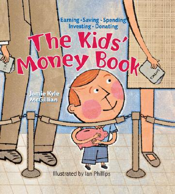 The Kids' Money Book: Earning * Saving * Spending * Investing * Donating - McGillian, Jamie Kyle