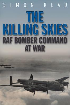 The Killing Skies: RAF Bomber Commando at War - Read, Simon