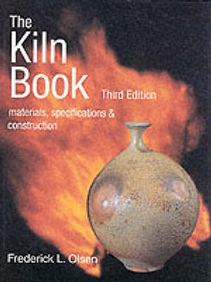 The Kiln Book: Materials, Specifications and Construction - Olsen, Frederick L.