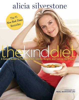 The Kind Diet: A Simple Guide to Feeling Great, Losing Weight, and Saving the Planet - Silverstone, Alicia, and Barnard, Neal D (Foreword by), and Pearson, Victoria