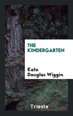 The Kindergarten - Wiggin, Kate Douglas