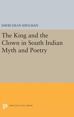 The King and the Clown in South Indian Myth and Poetry - Shulman, David Dean
