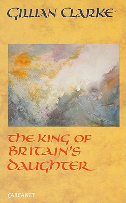 The King of Britain's Daughter - Clarke, Gillian